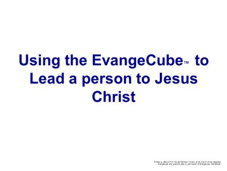 Using the EvangeCube ™ to Lead a person to Jesus Christ Printed by JESUS Film Harvest Partners Ministry of the Church of the Nazarene. Evangecube and graphics.