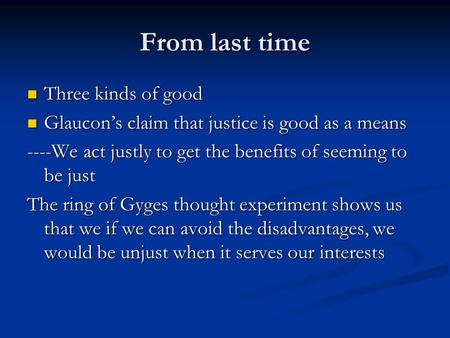 From last time Three kinds of good Three kinds of good Glaucon's claim that justice is good as a means Glaucon's claim that justice is good as a means.