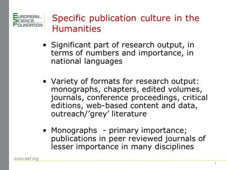 Www.esf.org 1 Specific publication culture in the Humanities Significant part of research output, in terms of numbers and importance, in national languages.