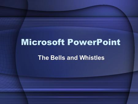 Microsoft PowerPoint The Bells and Whistles. Topics Covered: Slide Transitions Custom Animation Hyperlinks and Action Buttons.