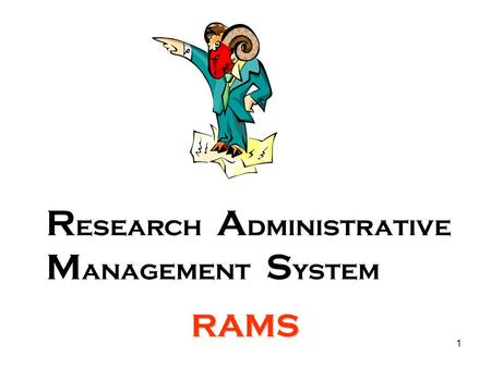 1 R esearch A dministrative M anagement S ystem RAMS.