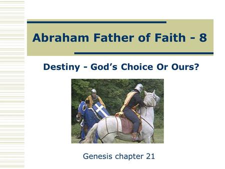 Abraham Father of Faith - 8 Destiny - God's Choice Or Ours? Genesis chapter 21.