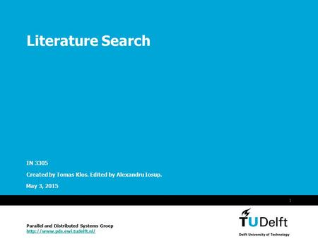Vermelding onderdeel organisatie May 3, 2015 1 Literature Search IN 3305 Created by Tomas Klos. Edited by Alexandru Iosup. Parallel and Distributed Systems.