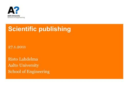 Scientific publishing 27.1.2011 Risto Lahdelma Aalto University School of Engineering.