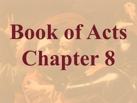 Book of Acts Chapter 8. Acts 8:1 And Saul approved of his execution. And there arose on that day a great persecution against the church in Jerusalem,