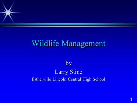 1 Wildlife Management by Larry Stine Estherville Lincoln Central High School.