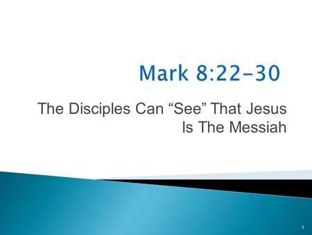 "1 The Disciples Can ""See"" That Jesus Is The Messiah."