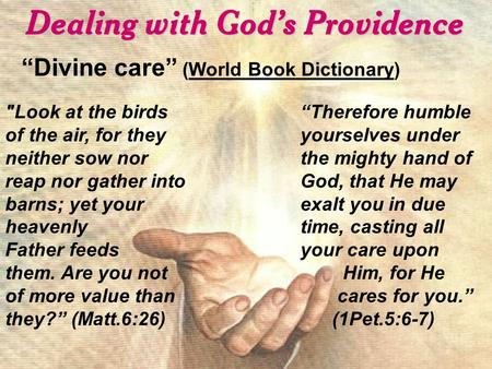 "Dealing with God's Providence ""Divine care"" (World Book Dictionary) Look at the birds of the air, for they neither sow nor reap nor gather into barns;"