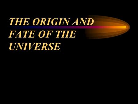THE ORIGIN AND FATE OF THE UNIVERSE. The Scale of the Universe The solar system (see illustration)