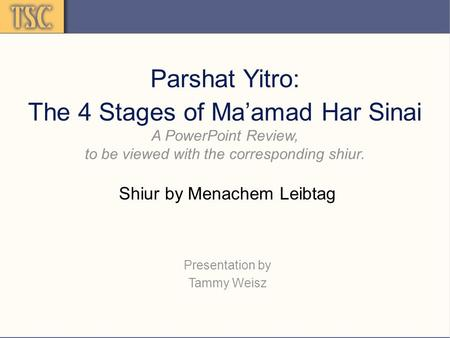 Parshat Yitro: The 4 Stages of Ma'amad Har Sinai A PowerPoint Review, to be viewed with the corresponding shiur. Shiur by Menachem Leibtag Presentation.
