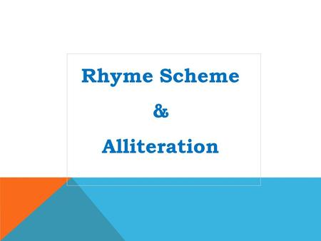 Rhyme Scheme & Alliteration. Rhyme Scheme is the pattern in which sounds in lines of poetry end. Each new sound in a poem is assigned a different letter.