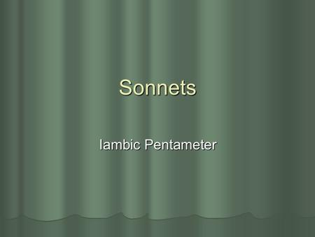 Sonnets Iambic Pentameter. Definition A sonnet is a 14-line poem in iambic pentameter with a carefully patterned rhyme scheme. SOME QUICK DEFINITIONS: