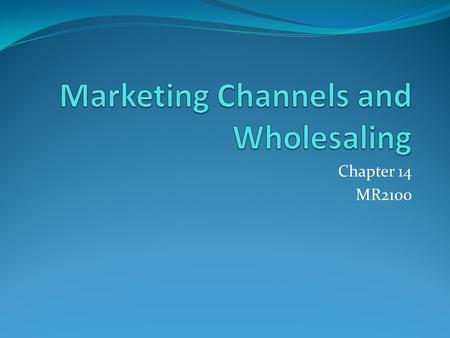 Marketing Channels and Wholesaling