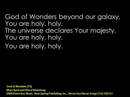 God of Wonders beyond our galaxy, You are holy, holy. The universe declares Your majesty. You are holy, holy. God of Wonders (10) Marc Byrd and Steve Hindalong.