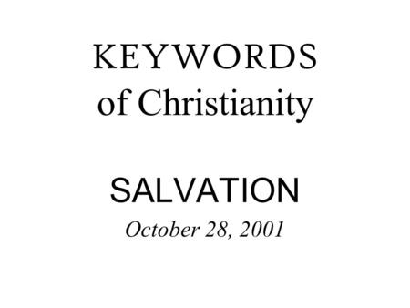 KEYWORDS of Christianity SALVATION October 28, 2001.