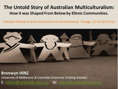 The Untold Story of Australian Multiculturalism: How it was Shaped From Below by Ethnic Communities. Midwest Political Science Association Annual Conference,