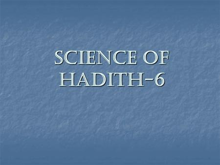 Science of Hadith-6. Types of Al-Hadith Ad-Da'eef أنواع الحديث الضعيف 1) Types of Al-Hadith Ad-Da'eef due to a gap in the sanad. 1) Types of Al-Hadith.