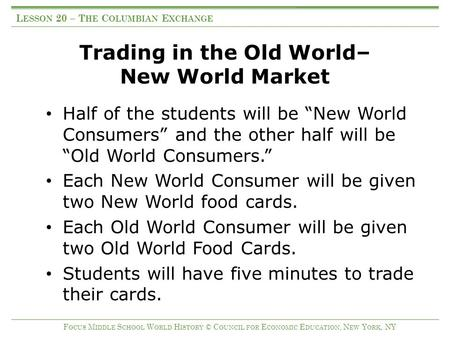 "Trading in the Old World– New World Market Half of the students will be ""New World Consumers"" and the other half will be ""Old World Consumers."" Each New."