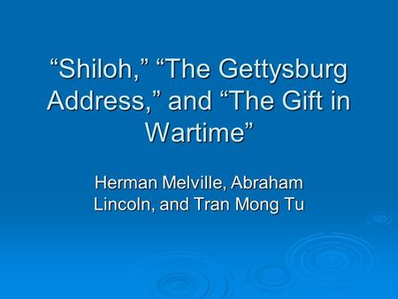 """Shiloh,"" ""The Gettysburg Address,"" and ""The Gift in Wartime"""