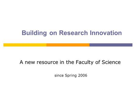 Building on Research Innovation A new resource in the Faculty of Science since Spring 2006.