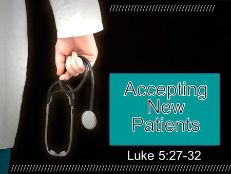 Luke 5:27-32. PHYSICIANS ARE ESSENTIAL. IN OUR TEXT, JESUS COMPARES HIMSELF TO A PHYSICIAN.