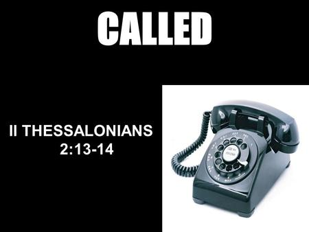 CALLED II THESSALONIANS 2:13-14.