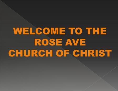 "WELCOME TO THE ROSE AVE CHURCH OF CHRIST. God wants all to be saved: ""who desires all people to be saved and to come to the knowledge of the truth"""