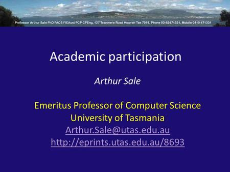 Academic participation Arthur Sale Emeritus Professor of Computer Science University of Tasmania