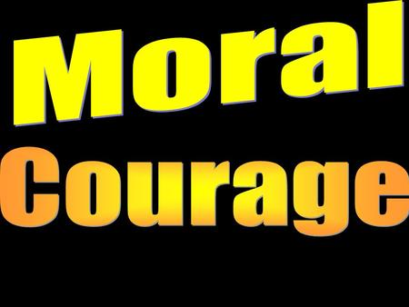Moral Courage.