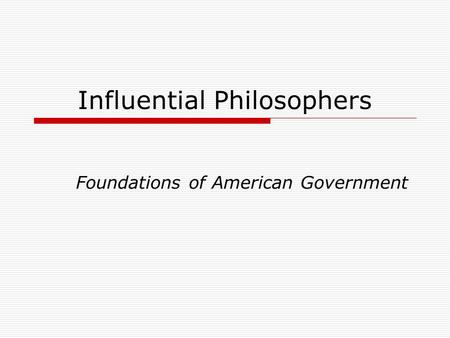 Influential Philosophers Foundations of American Government.