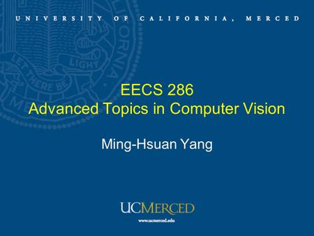EECS 286 Advanced Topics in Computer Vision Ming-Hsuan Yang.