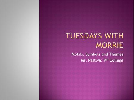 Motifs, Symbols and Themes Ms. Pastwa: 9th College