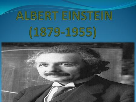 -:CHILDHOOD:- BORN : March 14,1879 Albert Einstein was born to a middle-class German Jewish family. His parents were concerned that he scarcely talked.