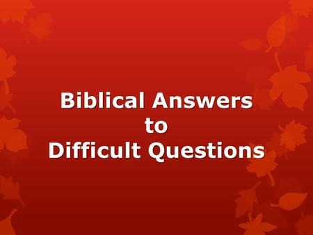 "Biblical Answers to Difficult Questions. Anguish over sin/repentance  Jm 4:17 ""to him who knows what is right to do & doesn't do it, it is sin…""  Luke."