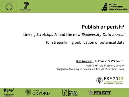 Publish or perish? Linking Scratchpads and the new Biodiversity Data Journal for streamlining publication of botanical data D.N Koureas 1, L. Penev 2 &