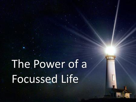 The Power of a Focussed Life. I. THE NEED FOR VISION & FOCUS Where there is no vision, the people perish. (Prov 29:18, KJV) Where there is no revelation,