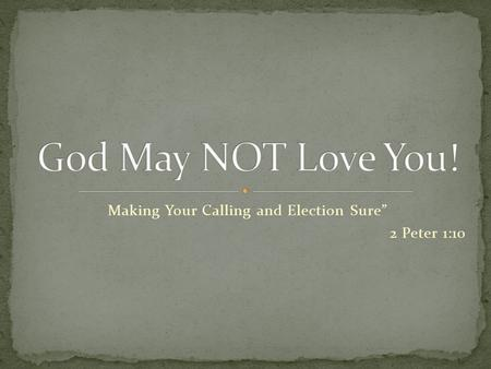 "Making Your Calling and Election Sure"" 2 Peter 1:10."