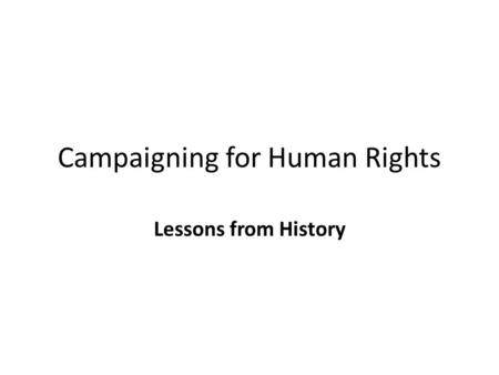 Campaigning for Human Rights Lessons from History.