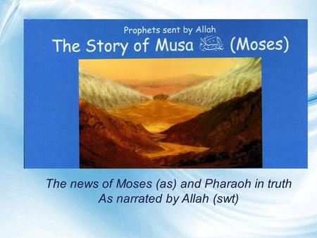 Page 1 The news of Moses (as) and Pharaoh in truth As narrated by Allah (swt)