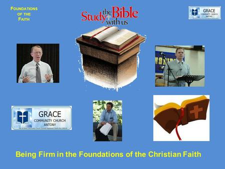 F OUNDATIONS OF THE F AITH Being Firm in the Foundations of the Christian Faith.