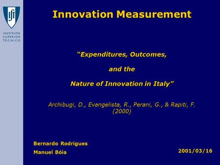 "Bernardo Rodrigues Manuel Bóia Innovation Measurement ""Expenditures, Outcomes, and the Nature of Innovation in Italy"" Archibugi, D., Evangelista, R., Perani,"