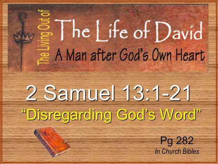 "2 Samuel 13:1-21 ""Disregarding God's Word"" ""Disregarding God's Word"" Pg 282 In Church Bibles."
