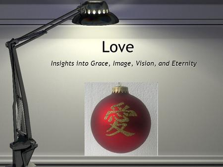 Love Insights into Grace, Image, Vision, and Eternity.