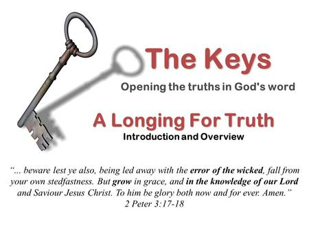 "A Longing For Truth A Longing For Truth Introduction and Overview ""... beware lest ye also, being led away with the error of the wicked, fall from your."