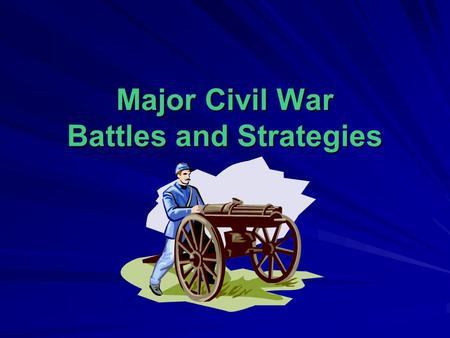 Major Civil War Battles and Strategies