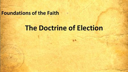 Foundations of the Faith The Doctrine of Election.