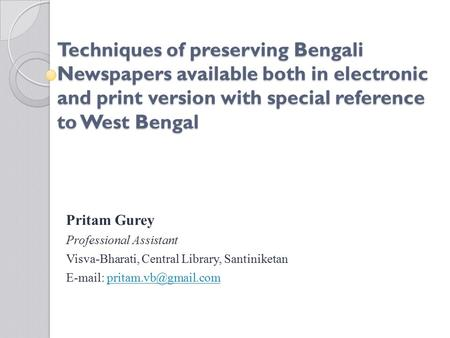 Techniques of preserving Bengali Newspapers available both in electronic and print version with special reference to West Bengal Pritam Gurey Professional.