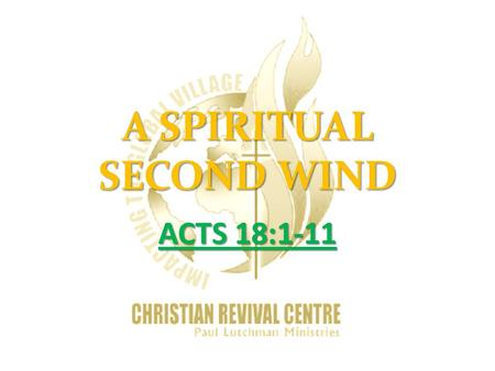 "A SPIRITUAL SECOND WIND ACTS 18:1-11. EXAMPLES 1.MOSES  GREATEST LEADER. HAD GOD'S POWER ON HIS LIFE.  NUMBERS 11:15 HE SAID TO GOD, ""IF THOU DEAL THUS."