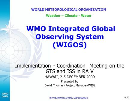 1 of 15 World Meteorological Organization Implementation - Coordination Meeting on the GTS and ISS in RA V HAWAII, 2-5 DECEMBER 2009 Presented by David.