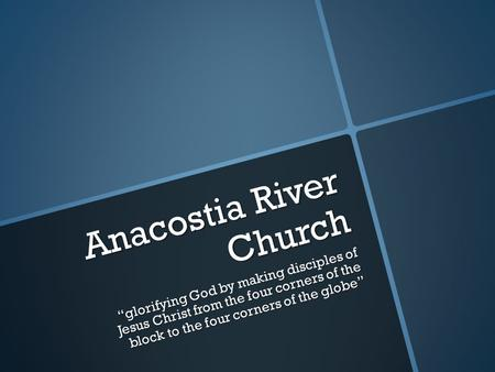 "Anacostia River Church ""glorifying God by making disciples of Jesus Christ from the four corners of the block to the four corners of the globe"""